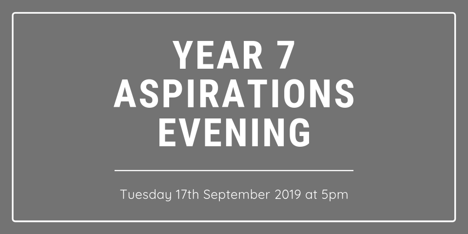 Year 7 Aspirations Evening Tuesday 17th September 2019 at 5pm